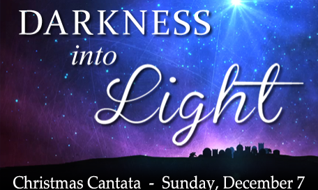 """12-10-2017 """"Darkness Into Light"""" Christmas Cantata"""