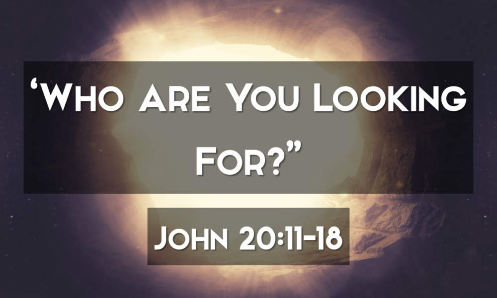 "4-1-2018 ""Who Are You Looking For?"" Rev. Jonathan Hart"